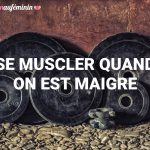 Se muscler quand on est maigre