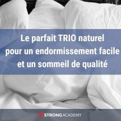 Le parfait TRIO naturel pour un endormissement facile et un sommeil de qualité